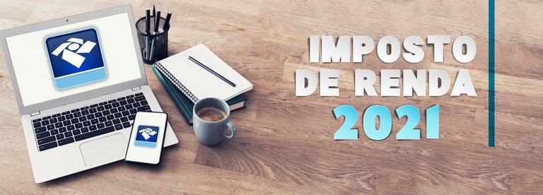 IMPOSTO DE RENDA 2021: TUDO SOBRE DOCUMENTAÇÃO, DECLARAÇÃO E PRAZO.